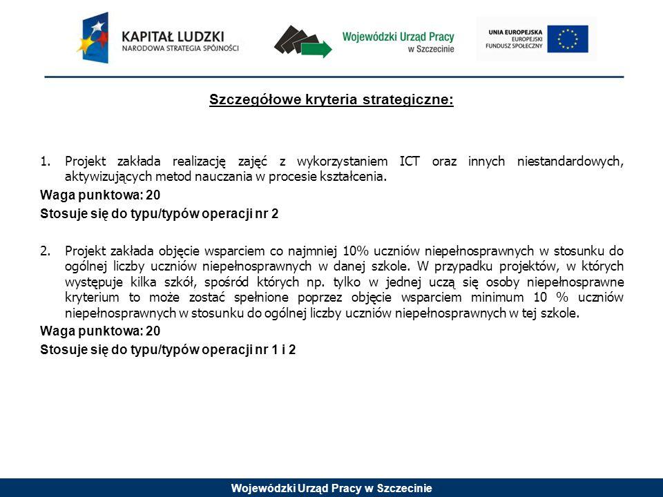 Wojewódzki Urząd Pracy w Szczecinie Szczegółowe kryteria strategiczne: 1.Projekt zakłada realizację zajęć z wykorzystaniem ICT oraz innych niestandard