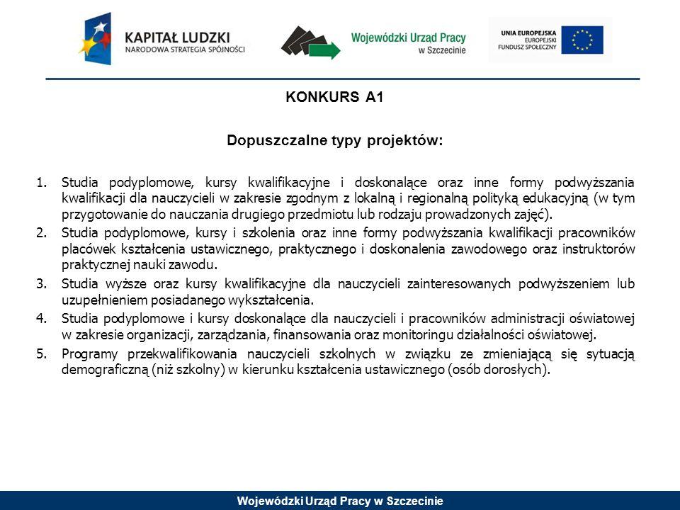 Wojewódzki Urząd Pracy w Szczecinie KONKURS A1 Dopuszczalne typy projektów: 1.Studia podyplomowe, kursy kwalifikacyjne i doskonalące oraz inne formy p
