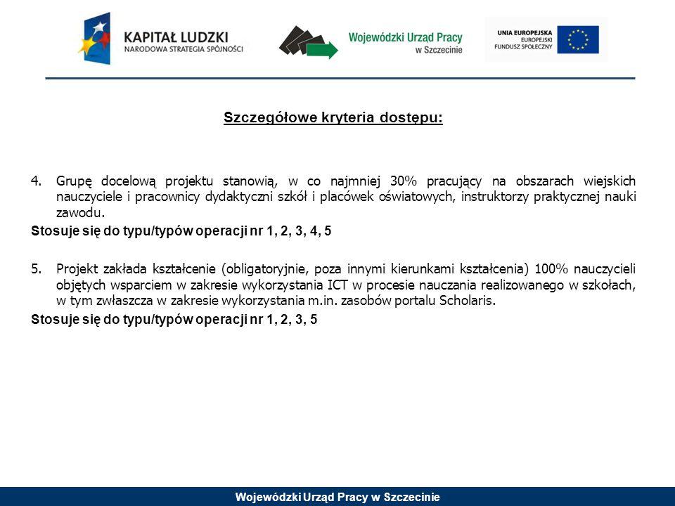 Wojewódzki Urząd Pracy w Szczecinie Szczegółowe kryteria dostępu: 4.Grupę docelową projektu stanowią, w co najmniej 30% pracujący na obszarach wiejski