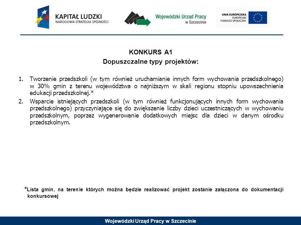 Wojewódzki Urząd Pracy w Szczecinie KONKURS A1 Dopuszczalne typy projektów: 1.Tworzenie przedszkoli (w tym również uruchamianie innych form wychowania