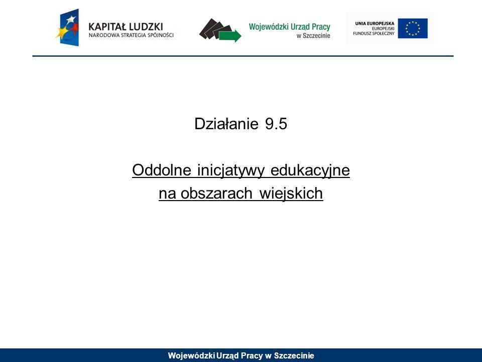 Wojewódzki Urząd Pracy w Szczecinie Działanie 9.5 Oddolne inicjatywy edukacyjne na obszarach wiejskich