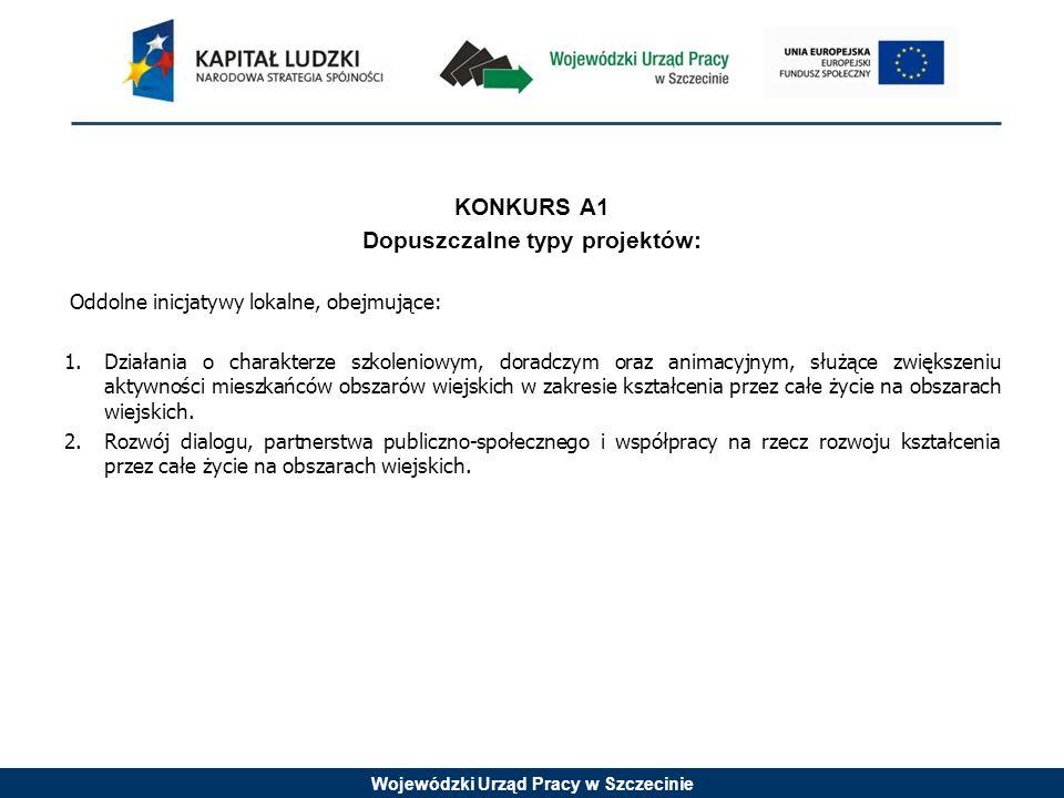 Wojewódzki Urząd Pracy w Szczecinie KONKURS A1 Dopuszczalne typy projektów: Oddolne inicjatywy lokalne, obejmujące: 1.Działania o charakterze szkoleni