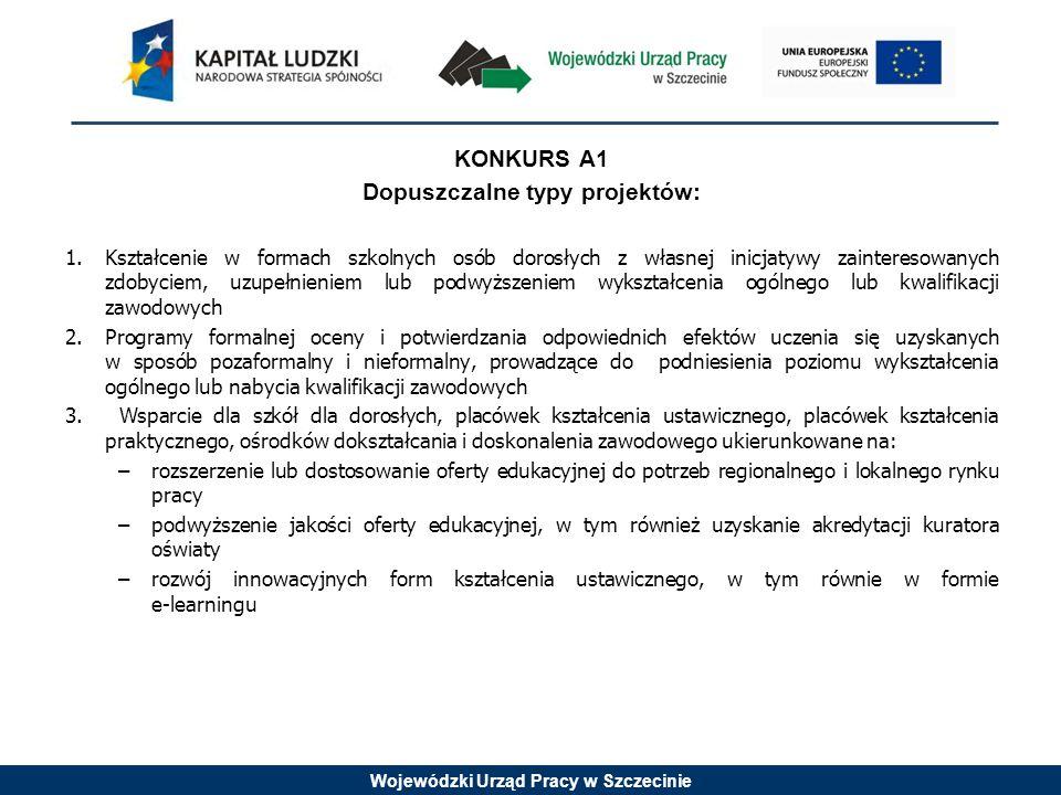Wojewódzki Urząd Pracy w Szczecinie KONKURS A1 Dopuszczalne typy projektów: 1.Kształcenie w formach szkolnych osób dorosłych z własnej inicjatywy zain