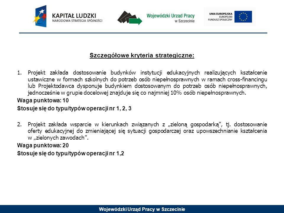 Wojewódzki Urząd Pracy w Szczecinie Szczegółowe kryteria strategiczne: 1.Projekt zakłada dostosowanie budynków instytucji edukacyjnych realizujących k