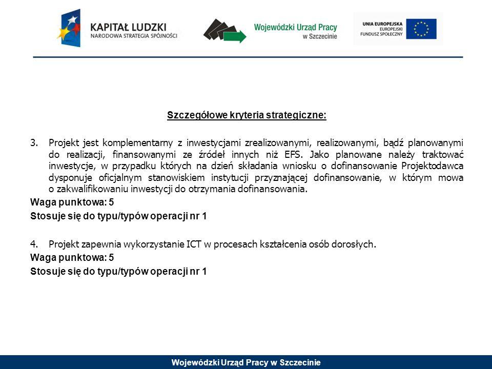 Wojewódzki Urząd Pracy w Szczecinie Szczegółowe kryteria strategiczne: 3.Projekt jest komplementarny z inwestycjami zrealizowanymi, realizowanymi, bąd