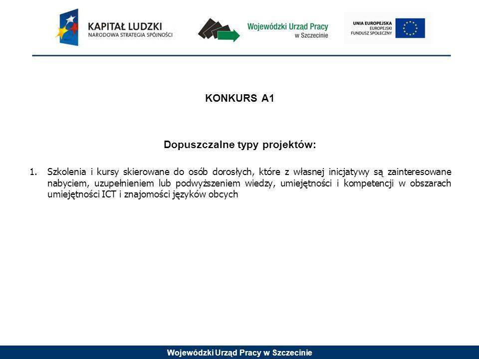 Wojewódzki Urząd Pracy w Szczecinie KONKURS A1 Dopuszczalne typy projektów: 1.Szkolenia i kursy skierowane do osób dorosłych, które z własnej inicjaty