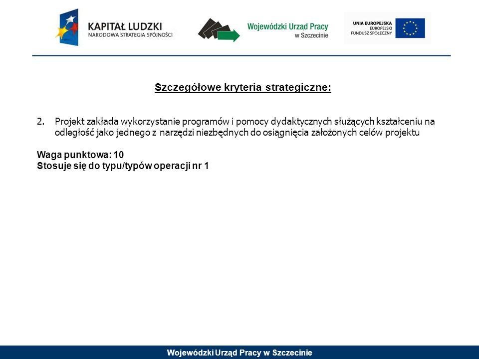 Wojewódzki Urząd Pracy w Szczecinie Szczegółowe kryteria strategiczne: 2.Projekt zakłada wykorzystanie programów i pomocy dydaktycznych służących kszt