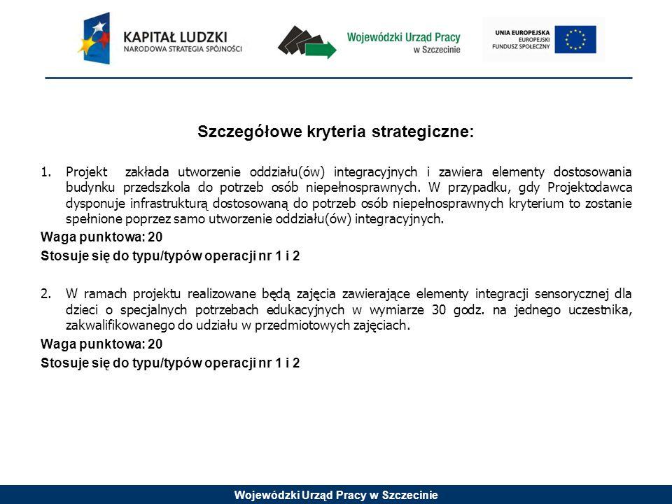 Wojewódzki Urząd Pracy w Szczecinie Szczegółowe kryteria strategiczne: 1.Projekt zakłada utworzenie oddziału(ów) integracyjnych i zawiera elementy dos