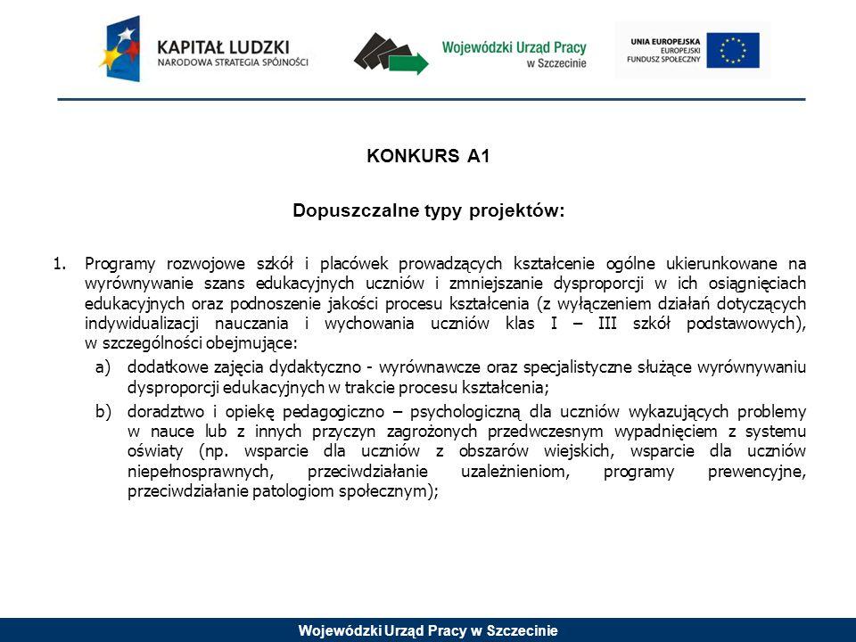 Wojewódzki Urząd Pracy w Szczecinie KONKURS A1 Dopuszczalne typy projektów: 1.Programy rozwojowe szkół i placówek prowadzących kształcenie ogólne ukie