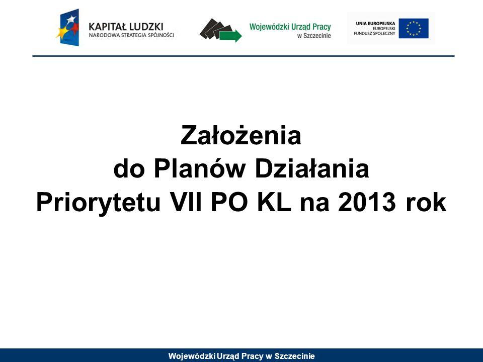 Wojewódzki Urząd Pracy w Szczecinie Założenia do Planów Działania Priorytetu VII PO KL na 2013 rok