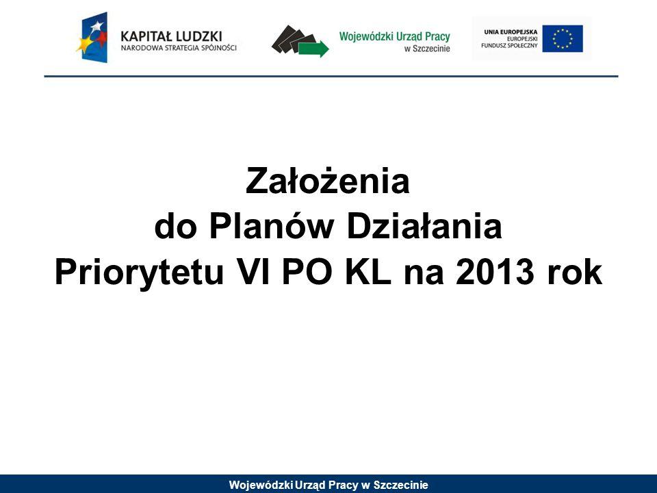 Wojewódzki Urząd Pracy w Szczecinie Założenia do Planów Działania Priorytetu VI PO KL na 2013 rok