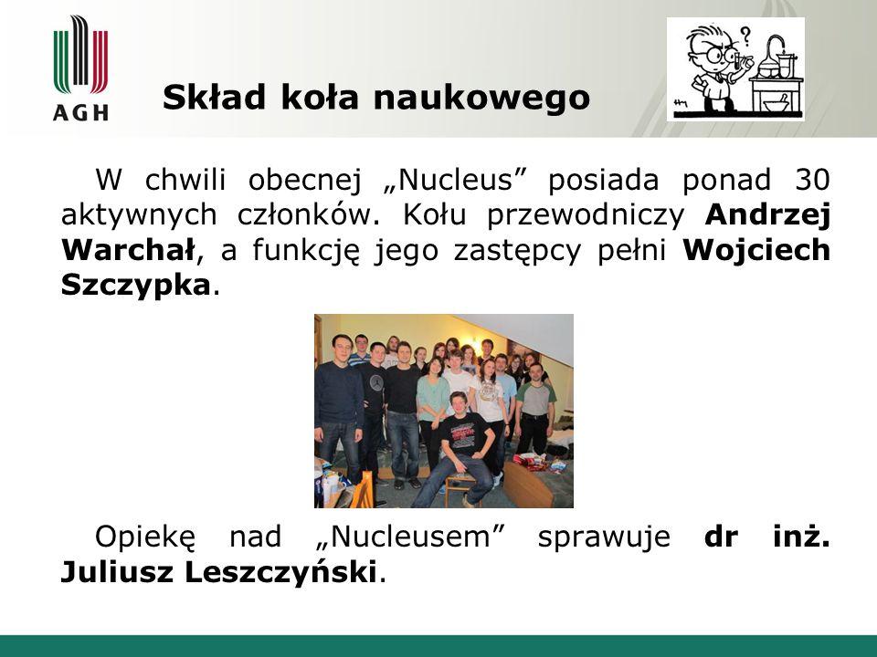 """Skład koła naukowego W chwili obecnej """"Nucleus"""" posiada ponad 30 aktywnych członków. Kołu przewodniczy Andrzej Warchał, a funkcję jego zastępcy pełni"""