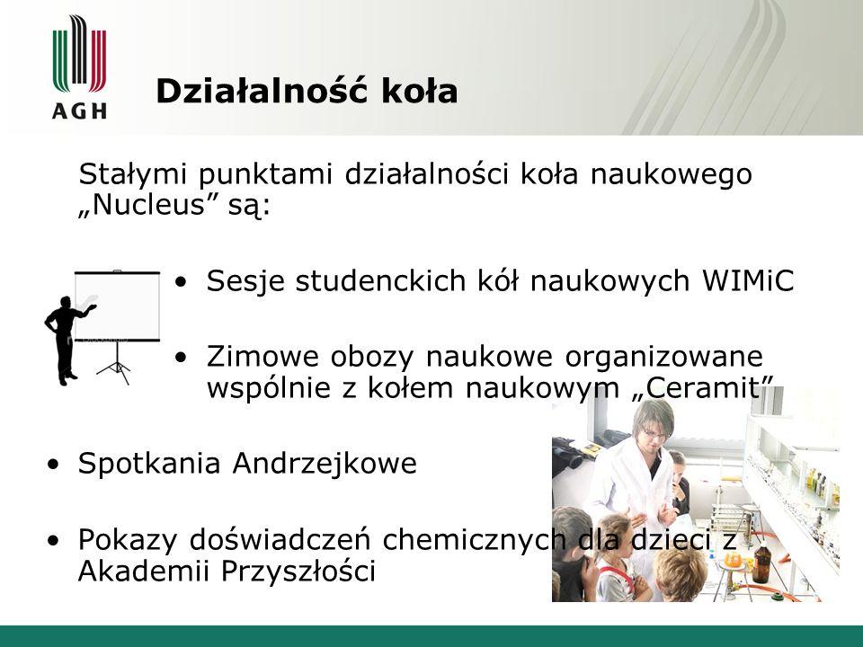 """Stałymi punktami działalności koła naukowego """"Nucleus"""" są: Sesje studenckich kół naukowych WIMiC Zimowe obozy naukowe organizowane wspólnie z kołem na"""