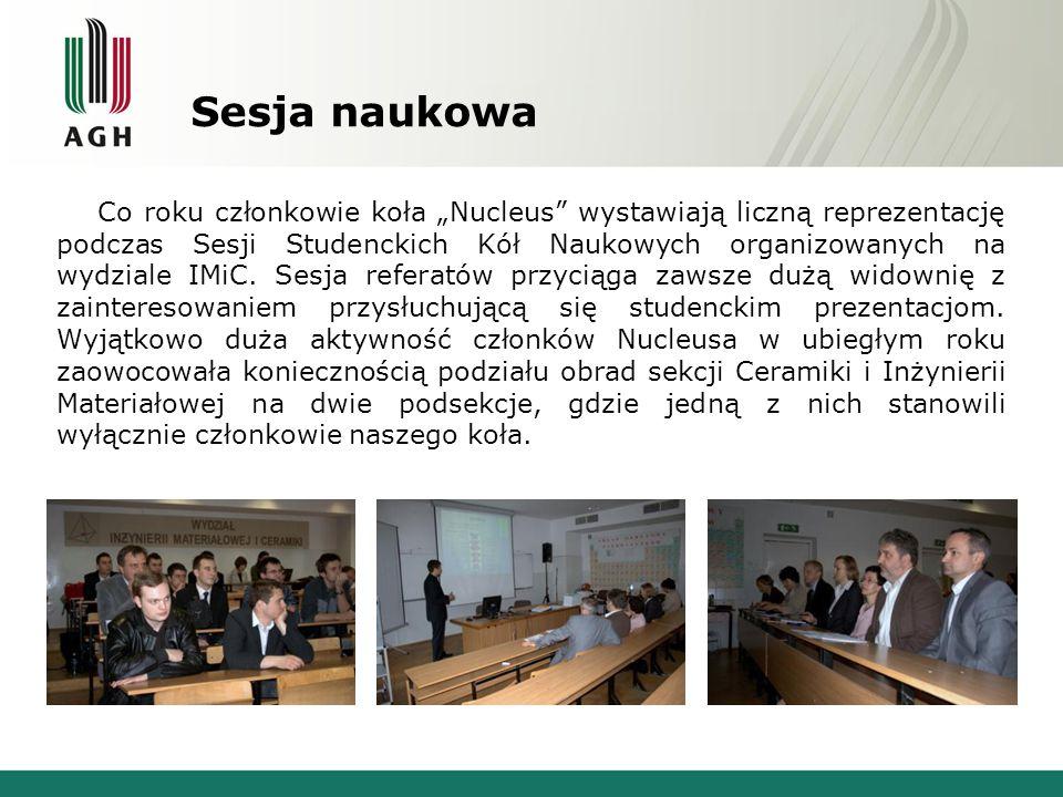 """Sesja naukowa Co roku członkowie koła """"Nucleus"""" wystawiają liczną reprezentację podczas Sesji Studenckich Kół Naukowych organizowanych na wydziale IMi"""