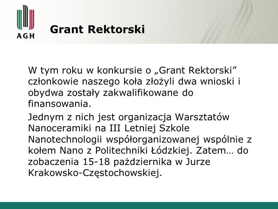 """Grant Rektorski W tym roku w konkursie o """"Grant Rektorski"""" członkowie naszego koła złożyli dwa wnioski i obydwa zostały zakwalifikowane do finansowani"""