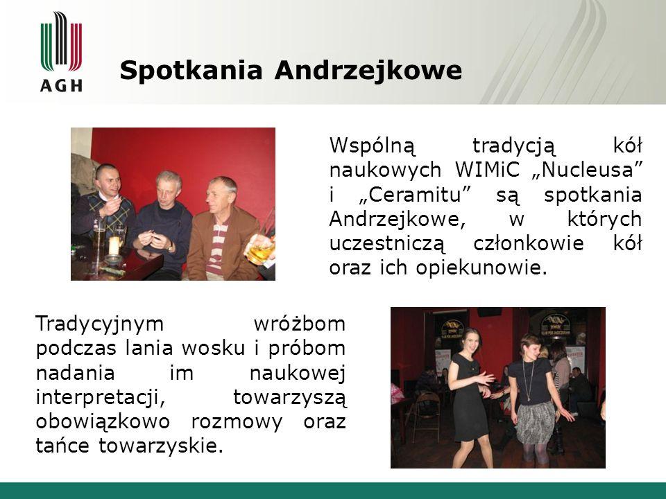 """Spotkania Andrzejkowe Wspólną tradycją kół naukowych WIMiC """"Nucleusa"""" i """"Ceramitu"""" są spotkania Andrzejkowe, w których uczestniczą członkowie kół oraz"""