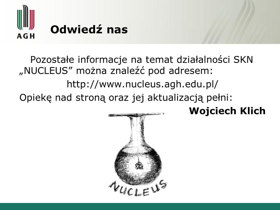 """Odwiedź nas Pozostałe informacje na temat działalności SKN """"NUCLEUS"""" można znaleźć pod adresem: http://www.nucleus.agh.edu.pl/ Opiekę nad stroną oraz"""