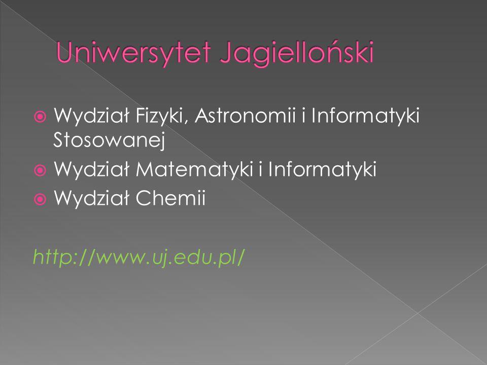  Wydział Fizyki, Astronomii i Informatyki Stosowanej  Wydział Matematyki i Informatyki  Wydział Chemii http://www.uj.edu.pl/