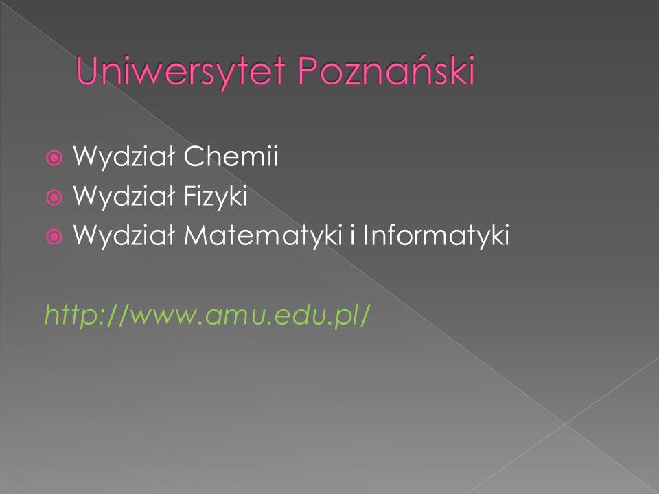  Wydział Chemii  Wydział Fizyki  Wydział Matematyki i Informatyki http://www.amu.edu.pl/