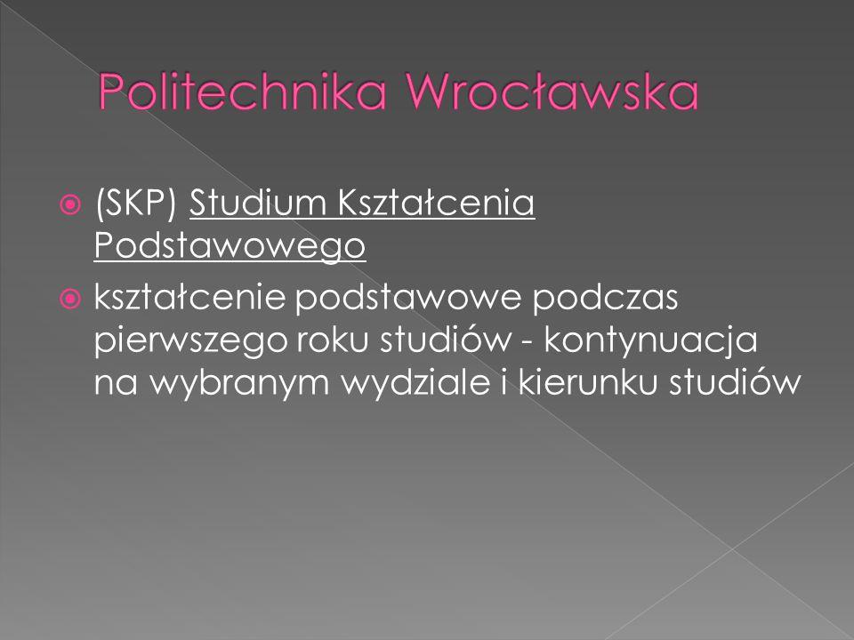  (SKP) Studium Kształcenia Podstawowego  kształcenie podstawowe podczas pierwszego roku studiów - kontynuacja na wybranym wydziale i kierunku studió