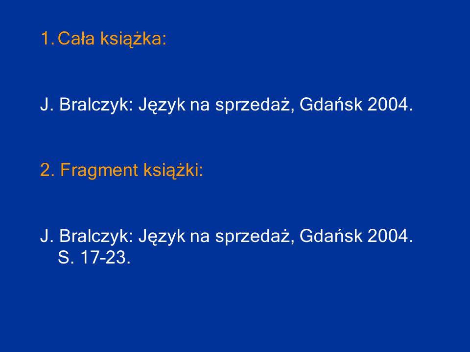 1.Cała książka: J. Bralczyk: Język na sprzedaż, Gdańsk 2004. 2. Fragment książki: J. Bralczyk: Język na sprzedaż, Gdańsk 2004. S. 17–23.