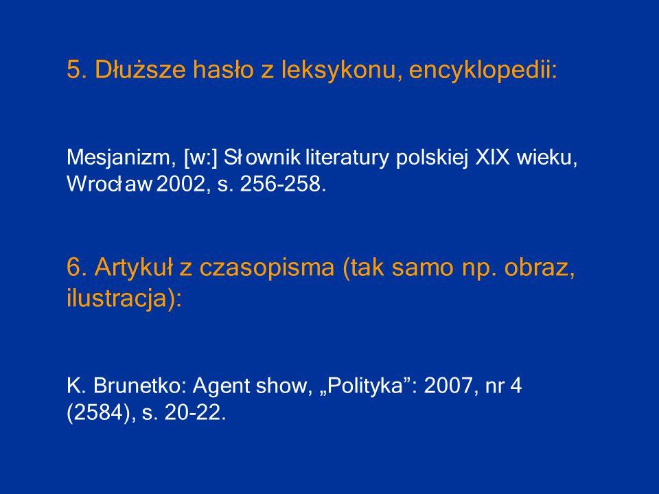 5. Dłuższe hasło z leksykonu, encyklopedii: Mesjanizm, [w:] Słownik literatury polskiej XIX wieku, Wrocław 2002, s. 256-258. 6. Artykuł z czasopisma (