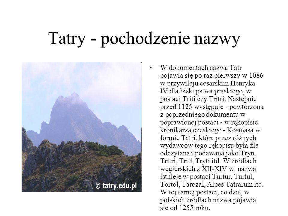 Tatry - pochodzenie nazwy W dokumentach nazwa Tatr pojawia się po raz pierwszy w 1086 w przywileju cesarskim Henryka IV dla biskupstwa praskiego, w po