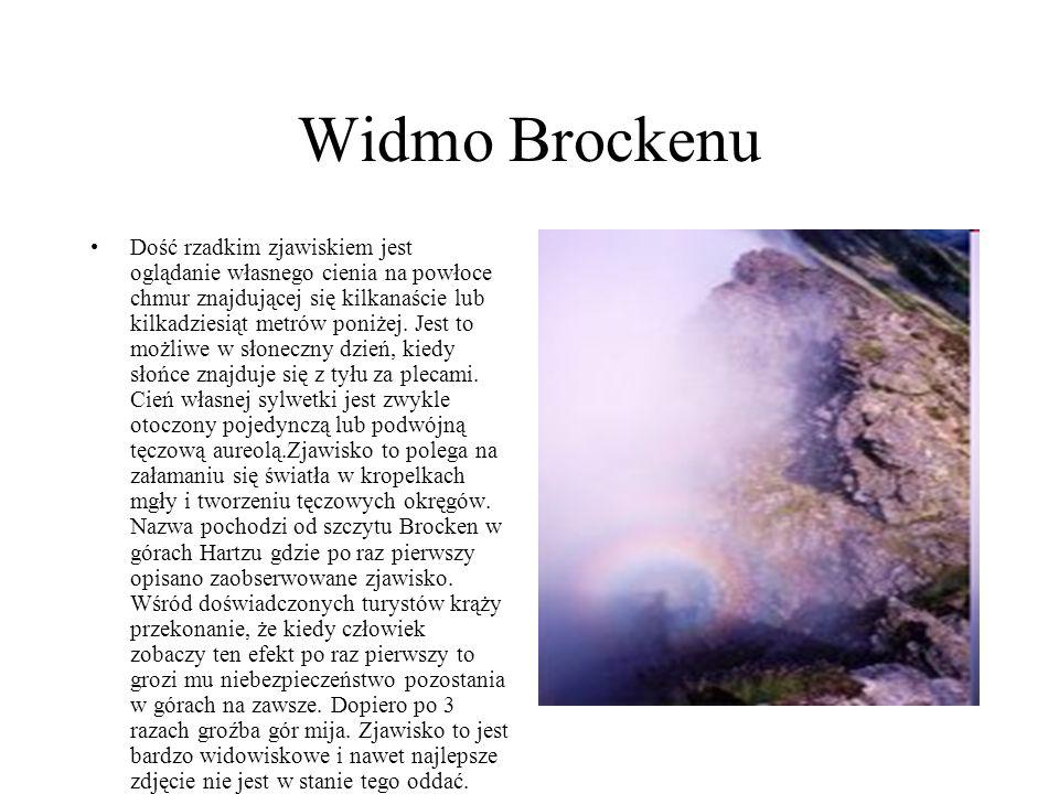 Widmo Brockenu Dość rzadkim zjawiskiem jest oglądanie własnego cienia na powłoce chmur znajdującej się kilkanaście lub kilkadziesiąt metrów poniżej. J
