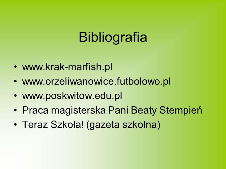 Bibliografia www.krak-marfish.pl www.orzeliwanowice.futbolowo.pl www.poskwitow.edu.pl Praca magisterska Pani Beaty Stempień Teraz Szkoła.