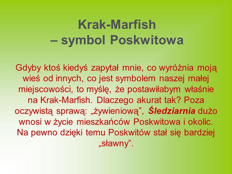 Gdyby ktoś kiedyś zapytał mnie, co wyróżnia moją wieś od innych, co jest symbolem naszej małej miejscowości, to myślę, że postawiłabym właśnie na Krak-Marfish.