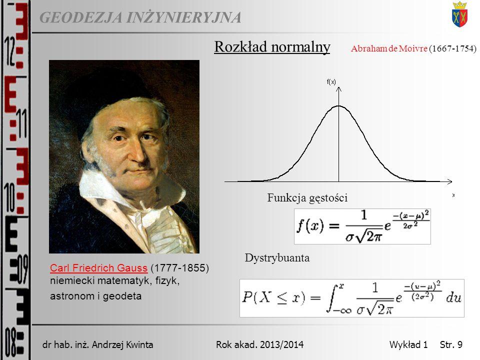 GEODEZJA INŻYNIERYJNA Rok akad. 2013/2014dr hab. inż. Andrzej Kwinta Wykład 1 Str. 9 Carl Friedrich GaussCarl Friedrich Gauss (1777-1855) niemiecki ma