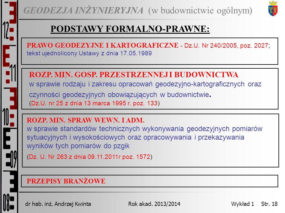 GEODEZJA INŻYNIERYJNA Rok akad. 2013/2014dr hab. inż. Andrzej Kwinta Wykład 1 Str. 18 (w budownictwie ogólnym) PODSTAWY FORMALNO-PRAWNE: PRAWO GEODEZY