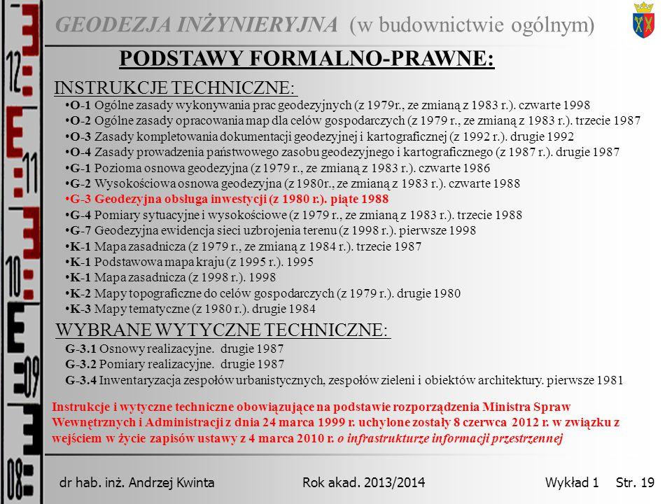 GEODEZJA INŻYNIERYJNA Rok akad. 2013/2014dr hab. inż. Andrzej Kwinta Wykład 1 Str. 19 (w budownictwie ogólnym) INSTRUKCJE TECHNICZNE: O-1 Ogólne zasad