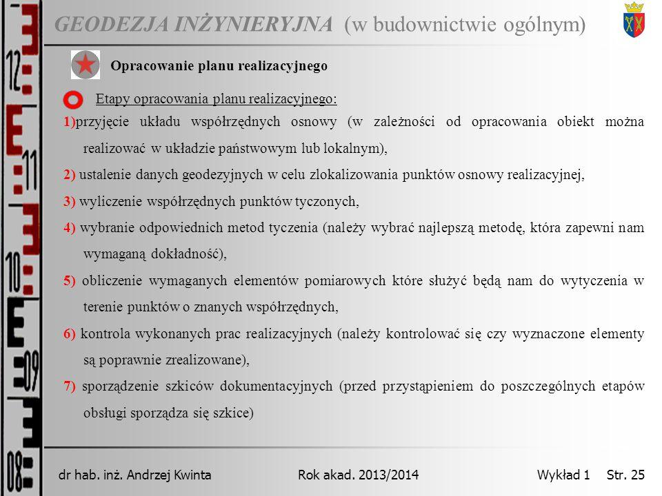 GEODEZJA INŻYNIERYJNA Rok akad. 2013/2014dr hab. inż. Andrzej Kwinta Wykład 1 Str. 25 (w budownictwie ogólnym) Opracowanie planu realizacyjnego Etapy