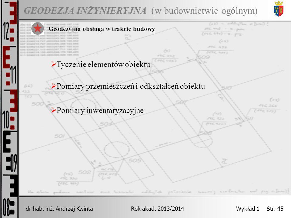 GEODEZJA INŻYNIERYJNA Rok akad. 2013/2014dr hab. inż. Andrzej Kwinta Wykład 1 Str. 45 (w budownictwie ogólnym) Geodezyjna obsługa w trakcie budowy  T