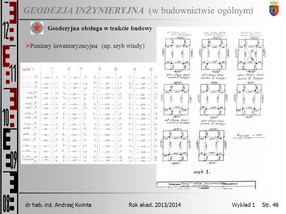 GEODEZJA INŻYNIERYJNA Rok akad. 2013/2014dr hab. inż. Andrzej Kwinta Wykład 1 Str. 46 (w budownictwie ogólnym) Geodezyjna obsługa w trakcie budowy  P