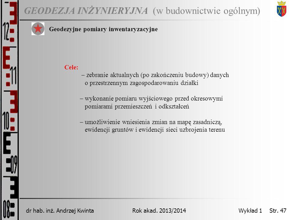 GEODEZJA INŻYNIERYJNA Rok akad. 2013/2014dr hab. inż. Andrzej Kwinta Wykład 1 Str. 47 (w budownictwie ogólnym) Geodezyjne pomiary inwentaryzacyjne Cel