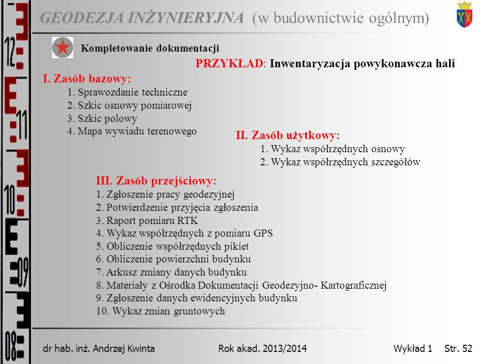 GEODEZJA INŻYNIERYJNA Rok akad. 2013/2014dr hab. inż. Andrzej Kwinta Wykład 1 Str. 52 (w budownictwie ogólnym) Kompletowanie dokumentacji PRZYKŁAD: In