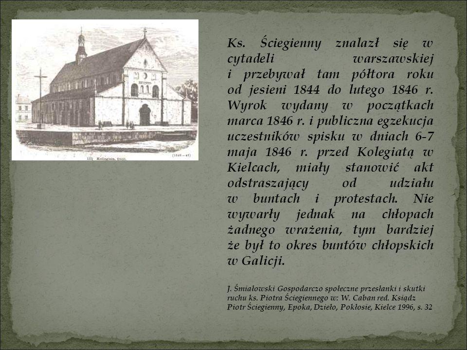 Ks. Ściegienny znalazł się w cytadeli warszawskiej i przebywał tam półtora roku od jesieni 1844 do lutego 1846 r. Wyrok wydany w początkach marca 1846