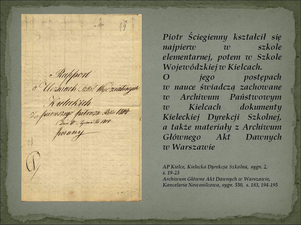 Piotr Ściegienny kształcił się najpierw w szkole elementarnej, potem w Szkole Wojewódzkiej w Kielcach. O jego postępach w nauce świadczą zachowane w A