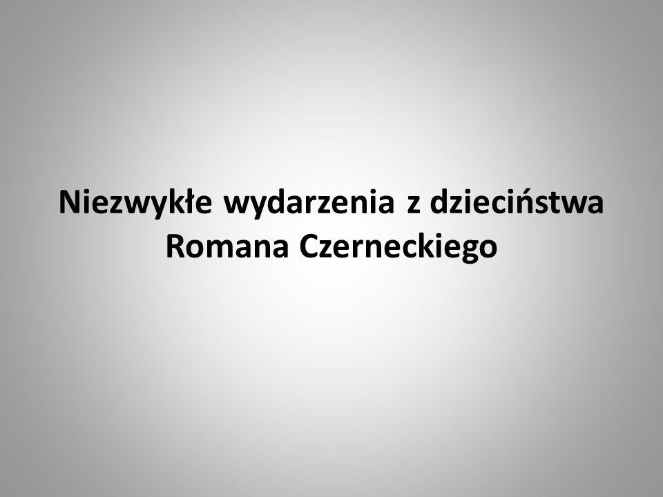 Niezwykłe wydarzenia z dzieciństwa Romana Czerneckiego