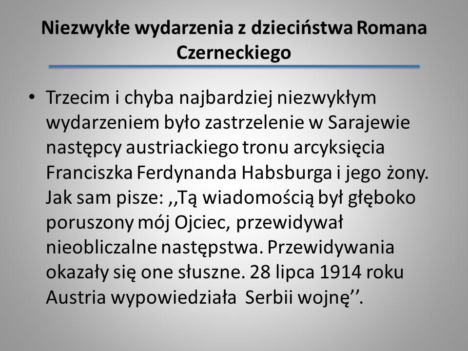 Niezwykłe wydarzenia z dzieciństwa Romana Czerneckiego Trzecim i chyba najbardziej niezwykłym wydarzeniem było zastrzelenie w Sarajewie następcy austr