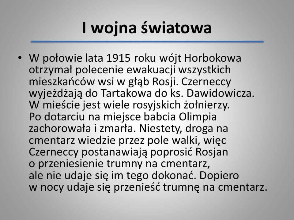 I wojna światowa W połowie lata 1915 roku wójt Horbokowa otrzymał polecenie ewakuacji wszystkich mieszkańców wsi w głąb Rosji. Czerneccy wyjeżdżają do