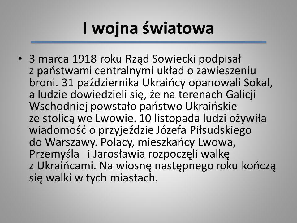 I wojna światowa 3 marca 1918 roku Rząd Sowiecki podpisał z państwami centralnymi układ o zawieszeniu broni. 31 października Ukraińcy opanowali Sokal,