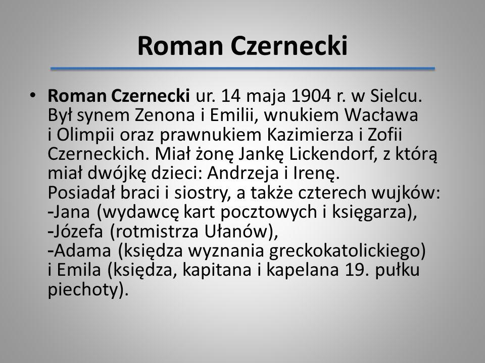 Roman Czernecki Roman Czernecki ur. 14 maja 1904 r. w Sielcu. Był synem Zenona i Emilii, wnukiem Wacława i Olimpii oraz prawnukiem Kazimierza i Zofii