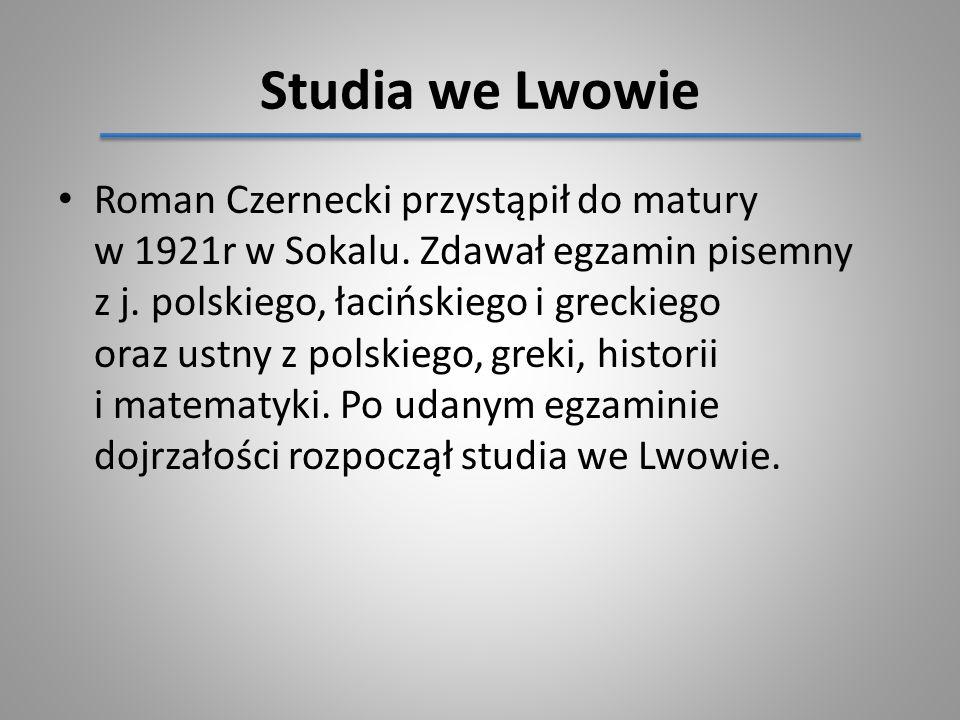 Roman Czernecki przystąpił do matury w 1921r w Sokalu. Zdawał egzamin pisemny z j. polskiego, łacińskiego i greckiego oraz ustny z polskiego, greki, h