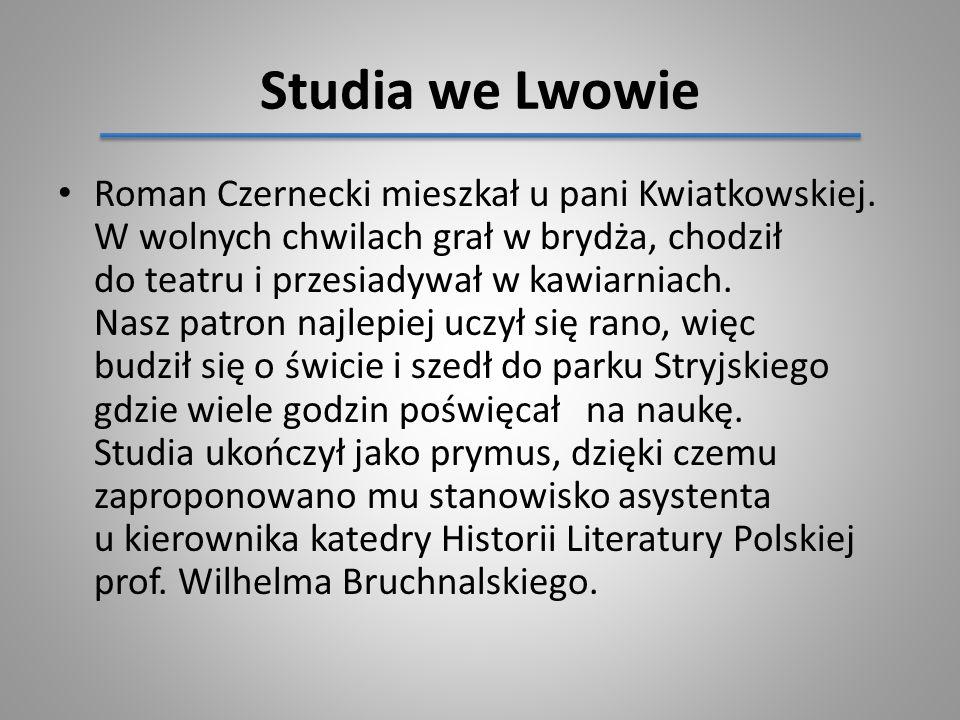 Studia we Lwowie Roman Czernecki mieszkał u pani Kwiatkowskiej. W wolnych chwilach grał w brydża, chodził do teatru i przesiadywał w kawiarniach. Nasz