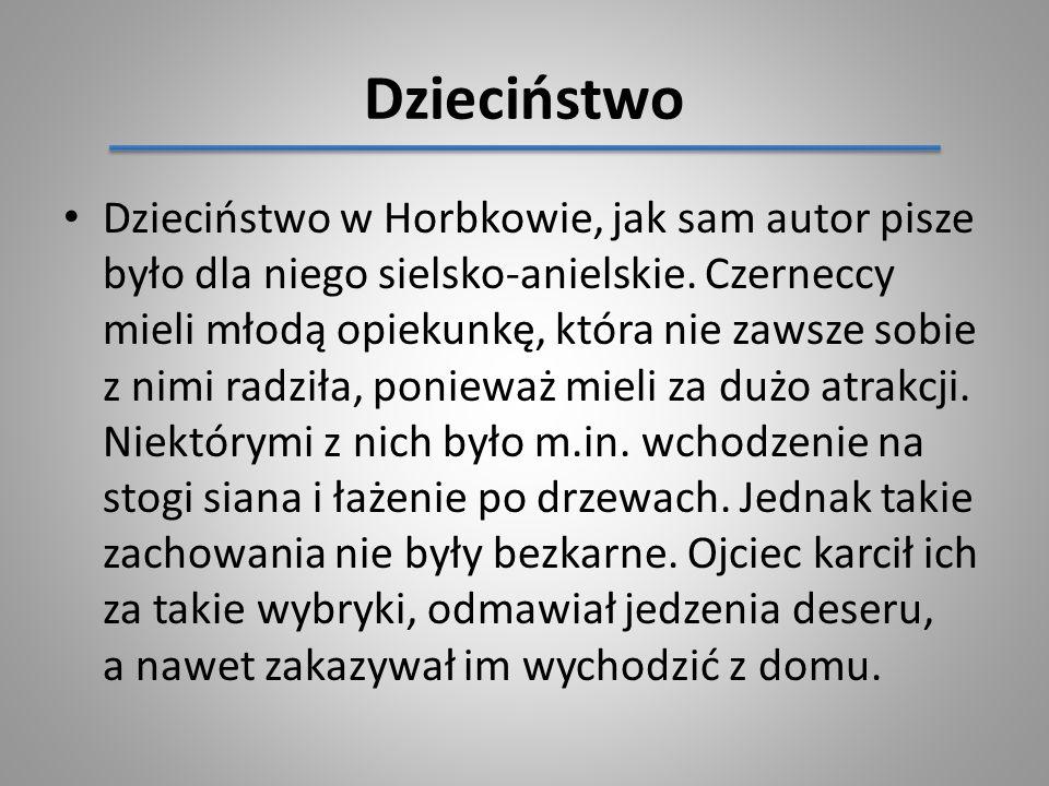 Dzieciństwo w Horbkowie, jak sam autor pisze było dla niego sielsko-anielskie. Czerneccy mieli młodą opiekunkę, która nie zawsze sobie z nimi radziła,