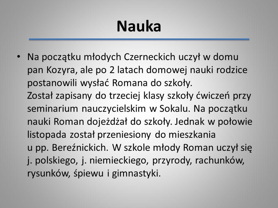 Nauka Na początku młodych Czerneckich uczył w domu pan Kozyra, ale po 2 latach domowej nauki rodzice postanowili wysłać Romana do szkoły. Został zapis