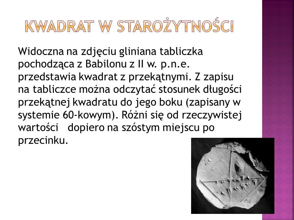 Widoczna na zdjęciu gliniana tabliczka pochodząca z Babilonu z II w. p.n.e. przedstawia kwadrat z przekątnymi. Z zapisu na tabliczce można odczytać st